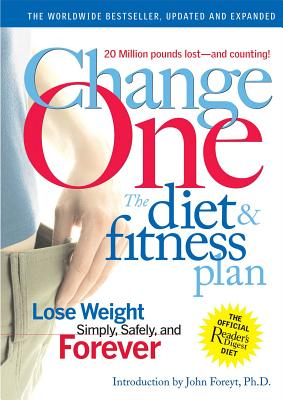 Reader's Digest Change One: The Diet and Fitness Plan: Lose Weight Simply, Safely, and Forever (Expanded Edition) by Reader's Digest/ Foreyt, Jo at Sears.com