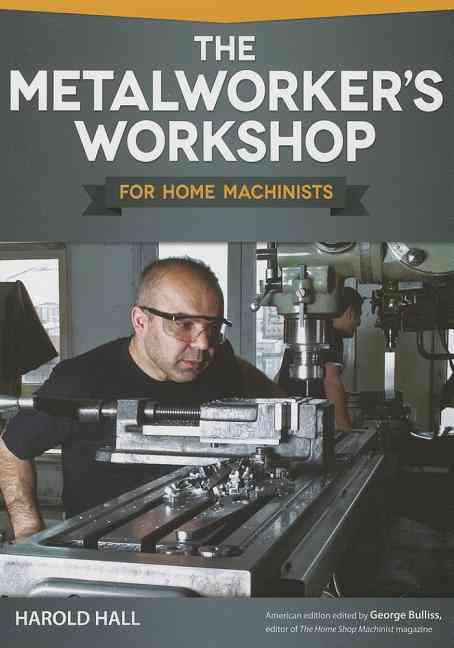 The Metalworker's Workshop for Home Machinists By Hall, Harold